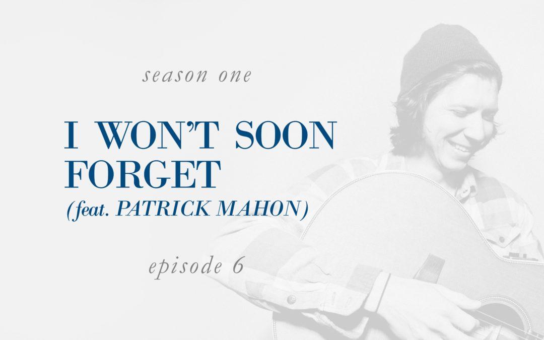 I Won't Soon Forget (feat. Patrick Mahon)