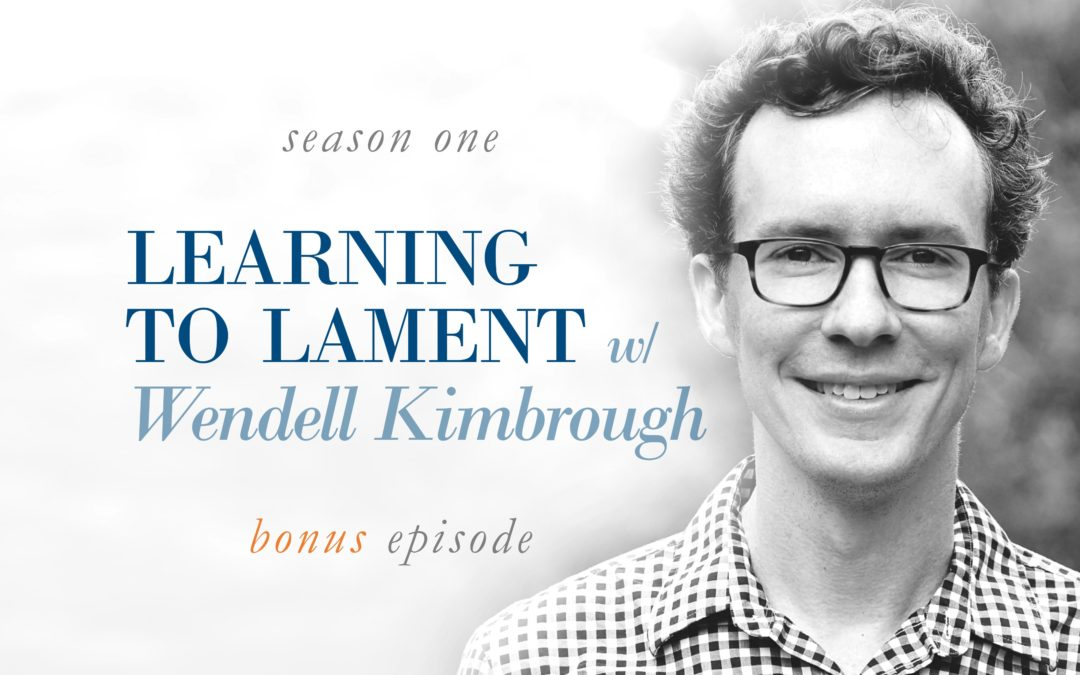 BONUS: Learning to Lament w/ Wendell Kimbrough